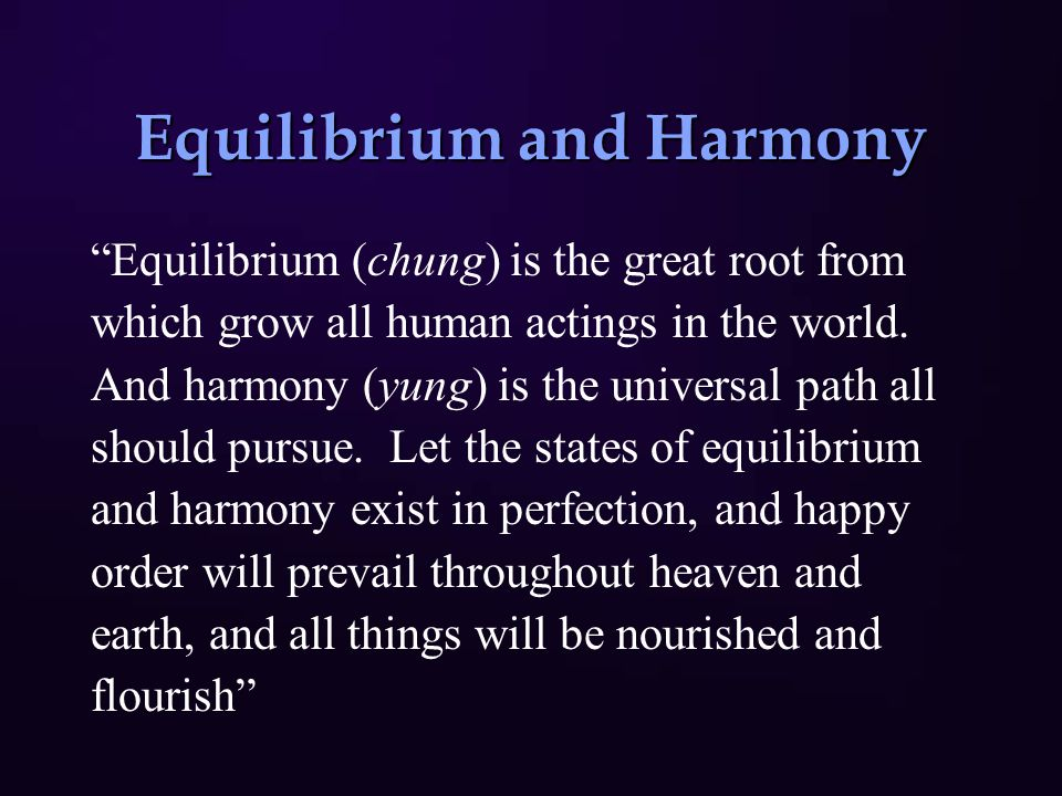 Equilibrium and Harmony Equilibrium (chung) is the great root from which grow all human actings in the world.