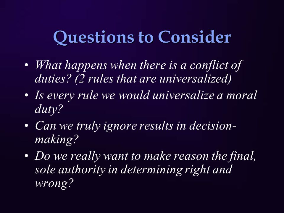 Questions to Consider What happens when there is a conflict of duties.
