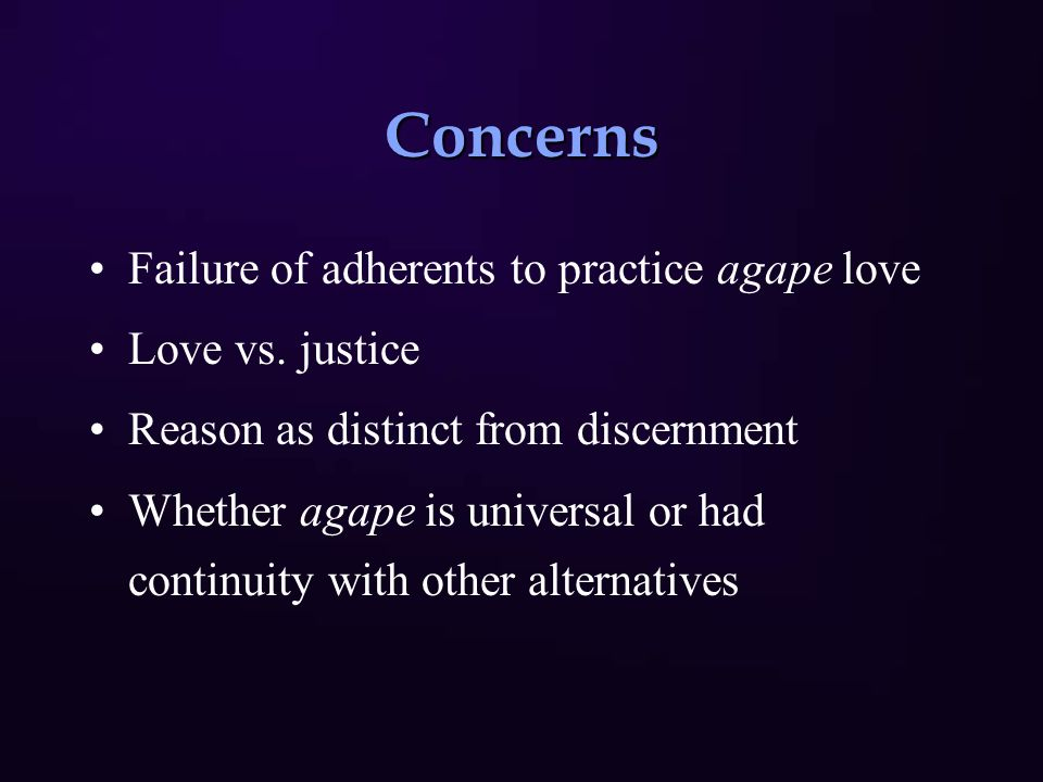 Concerns Failure of adherents to practice agape love Love vs.
