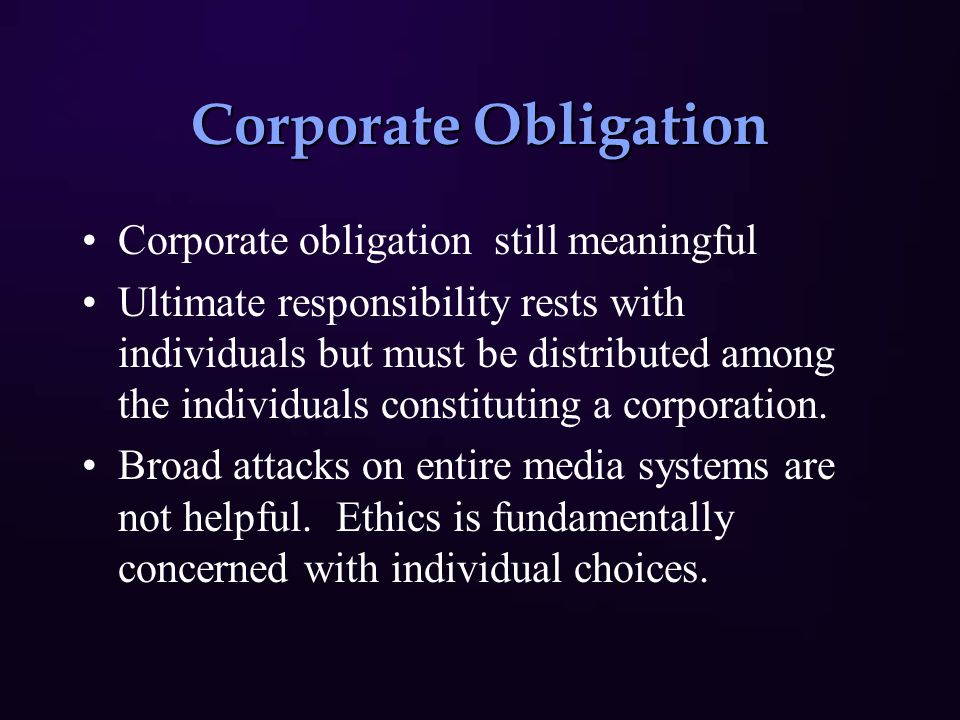 Corporate Obligation Corporate obligation still meaningful Ultimate responsibility rests with individuals but must be distributed among the individuals constituting a corporation.