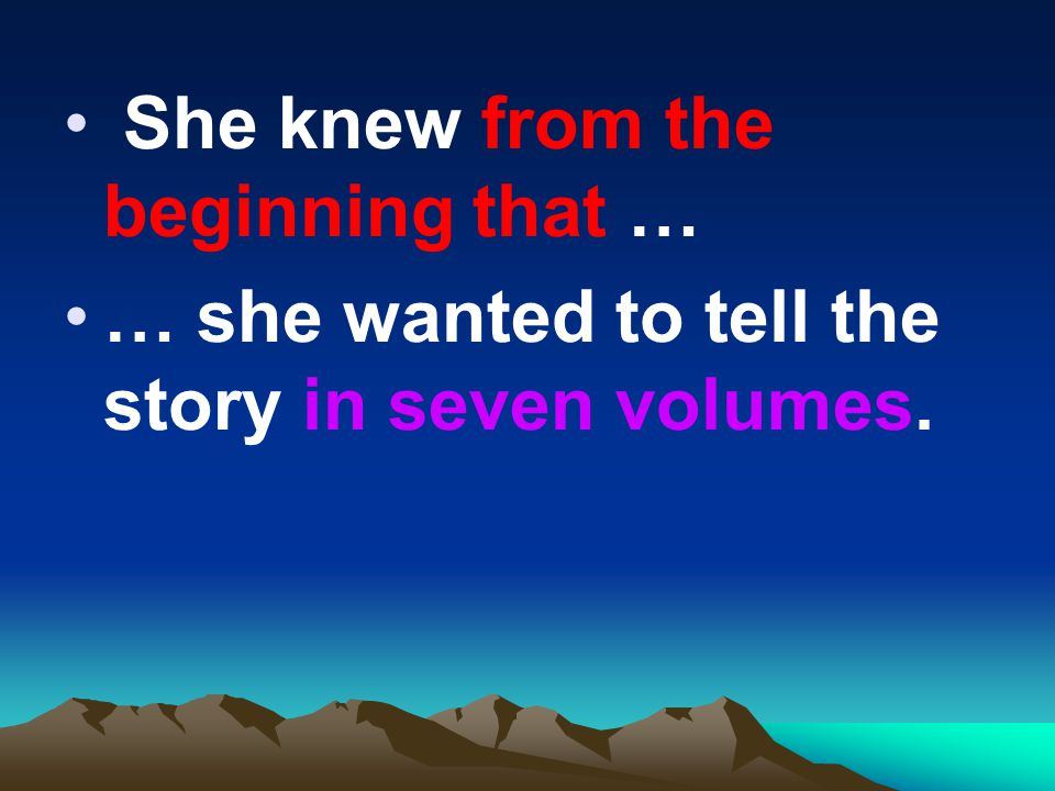 She knew from the beginning that … … she wanted to tell the story in seven volumes.