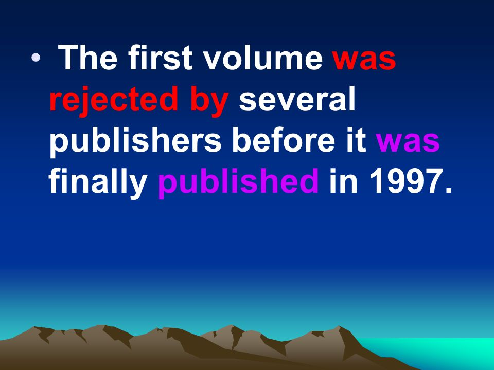 The first volume was rejected by several publishers before it was finally published in 1997.