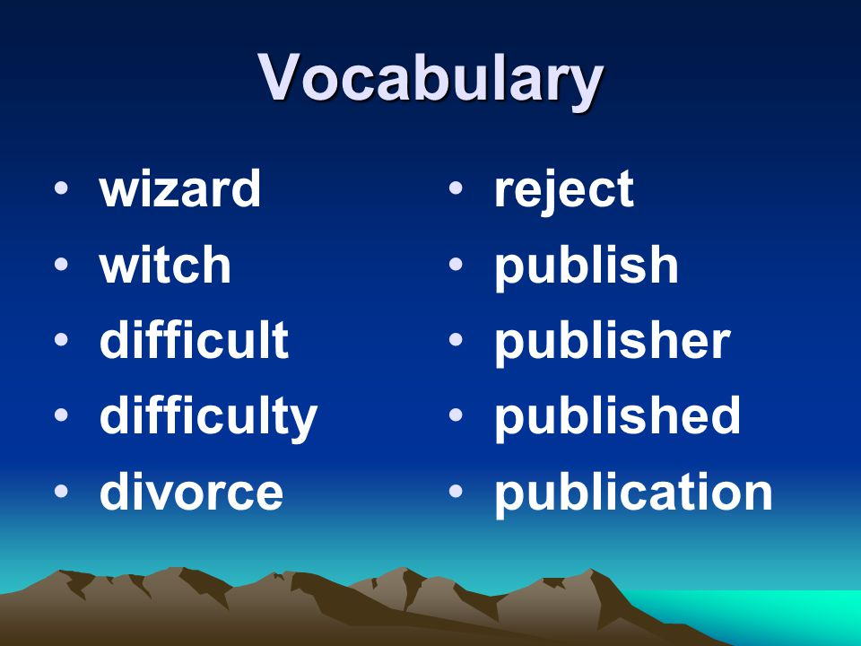 Vocabulary wizard witch difficult difficulty divorce reject publish publisher published publication