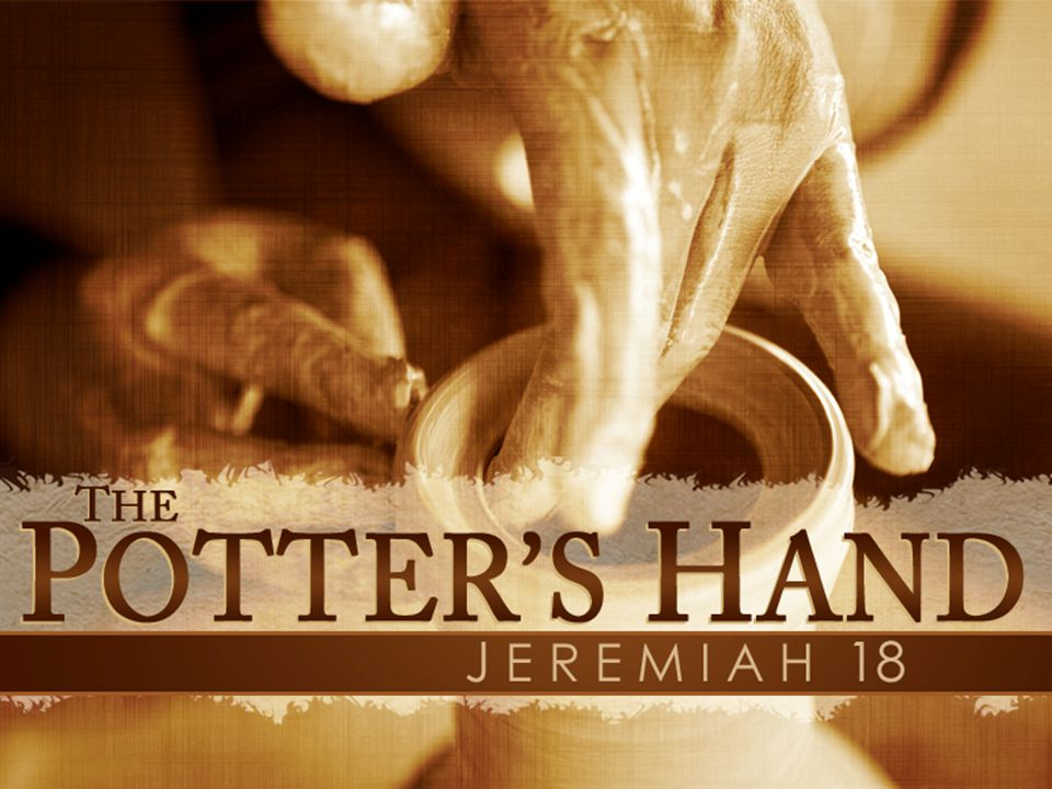 Learning From The Potter God's Work Has A Purpose Creation Is A Good Thing Gone Bad God Re-Creates The Vessel The New Creation Is God's Idea God May Do As He Pleases The Vessel Has Responsibility