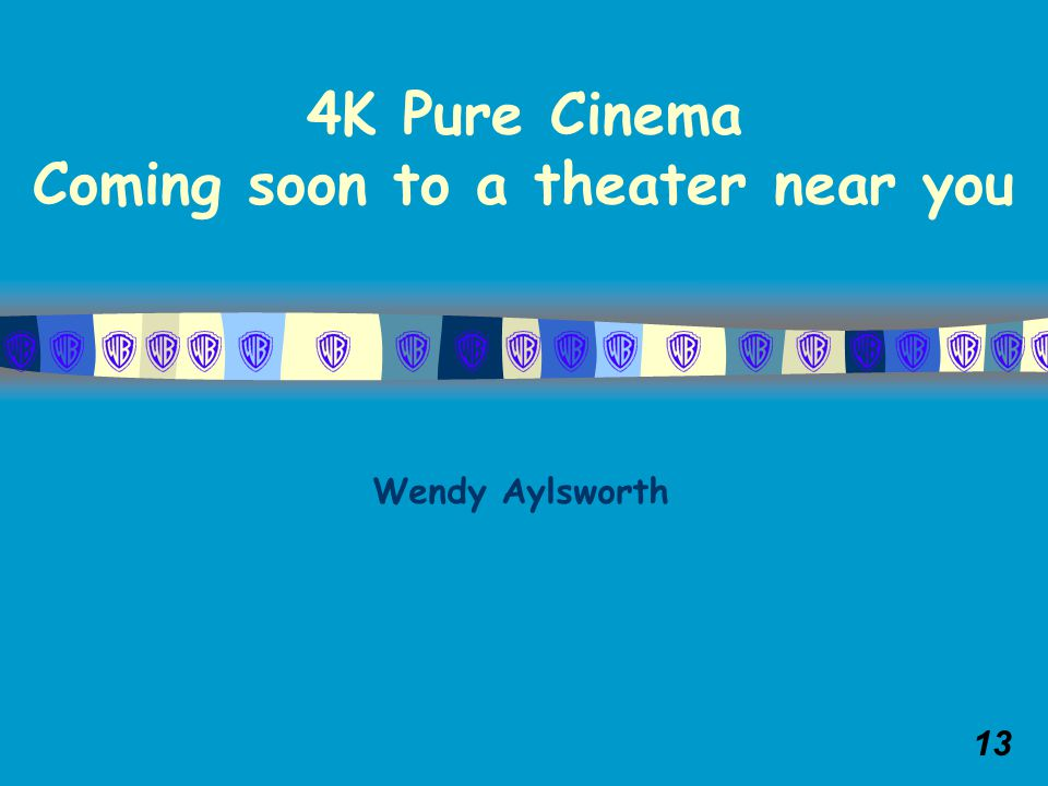13 Wendy Aylsworth 4K Pure Cinema Coming soon to a theater near you