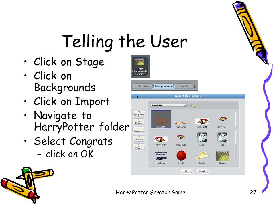 Harry Potter Scratch Game27 Telling the User Click on Stage Click on Backgrounds Click on Import Navigate to HarryPotter folder Select Congrats –click