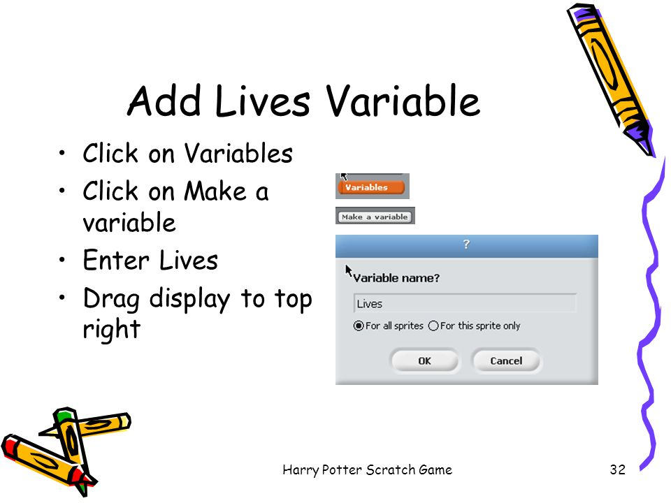 Harry Potter Scratch Game32 Add Lives Variable Click on Variables Click on Make a variable Enter Lives Drag display to top right