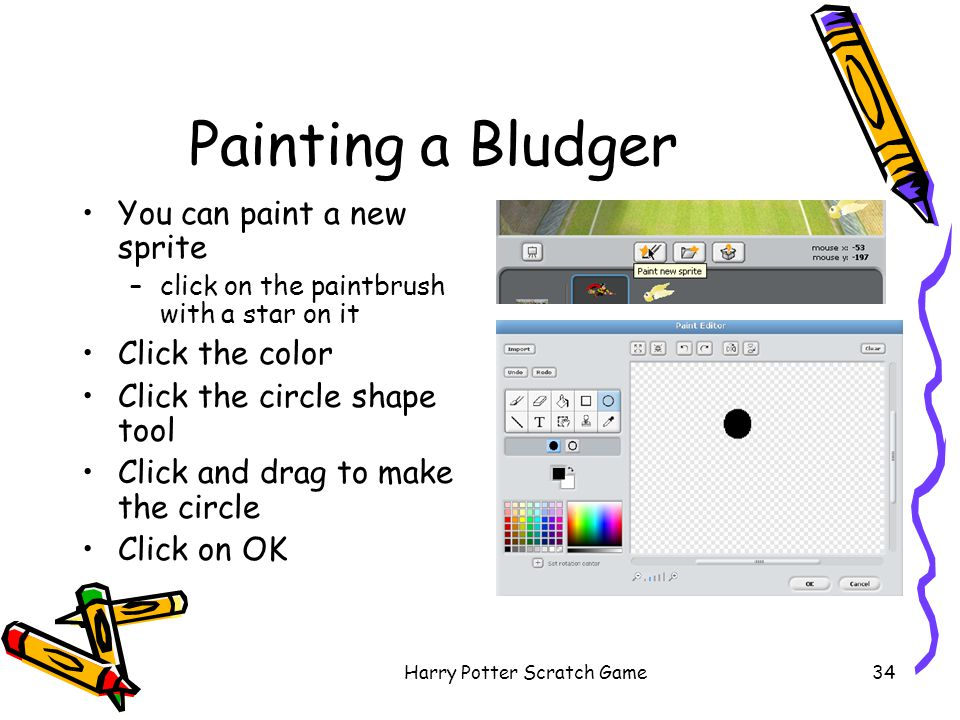 Harry Potter Scratch Game34 Painting a Bludger You can paint a new sprite –click on the paintbrush with a star on it Click the color Click the circle