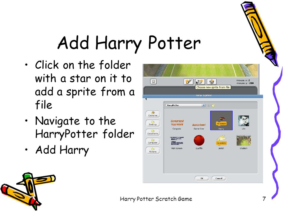 Harry Potter Scratch Game18 Messages Scripts can receive messages and broadcast messages –blocks are in the Control area Click on the snitch sprite, then Scripts then Control To create a message drag out the when I receive and click on the down arrow –then on new… Give the message the name Caught –click on OK