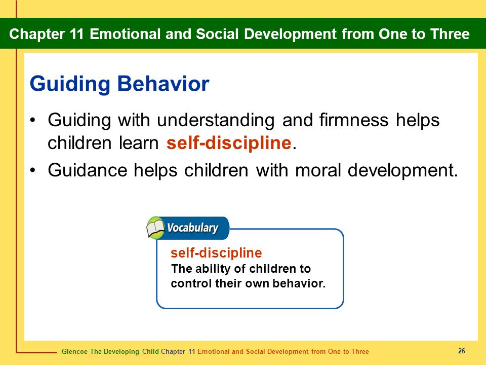Glencoe The Developing Child Chapter 11 Emotional and Social Development from One to Three Chapter 11 Emotional and Social Development from One to Three 27 Guiding Behavior Parents and caregivers should: set limits.