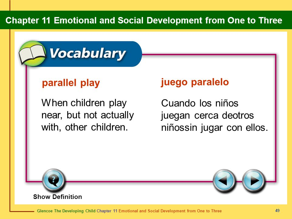 Glencoe The Developing Child Chapter 11 Emotional and Social Development from One to Three Chapter 11 Emotional and Social Development from One to Three 50 cooperative play juego cooperativo A type of play in which children play and interact with one another.