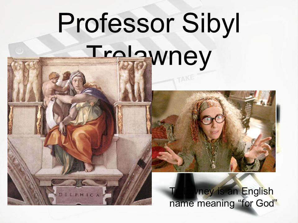 Professor Sibyl Trelawney Trelawney is an English name meaning for God