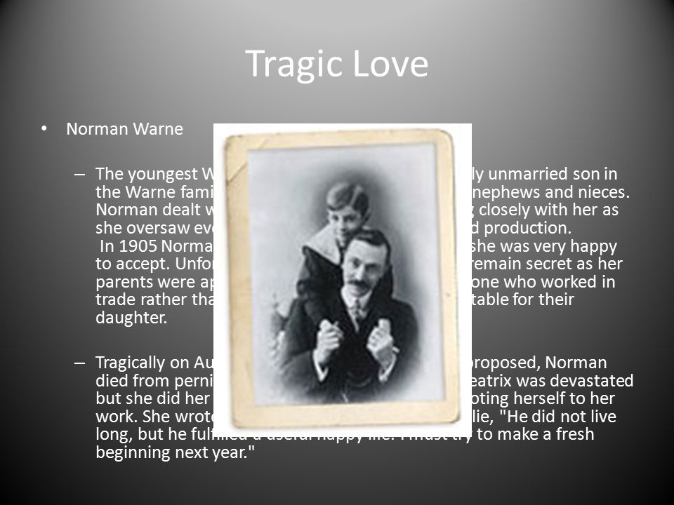 Tragic Love Norman Warne – The youngest Warne brother, Norman was the only unmarried son in the Warne family, and was a devoted uncle to his nephews a