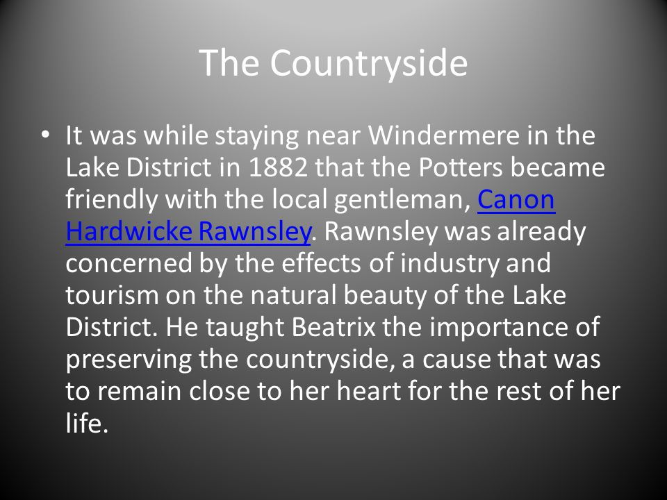 The Countryside It was while staying near Windermere in the Lake District in 1882 that the Potters became friendly with the local gentleman, Canon Har