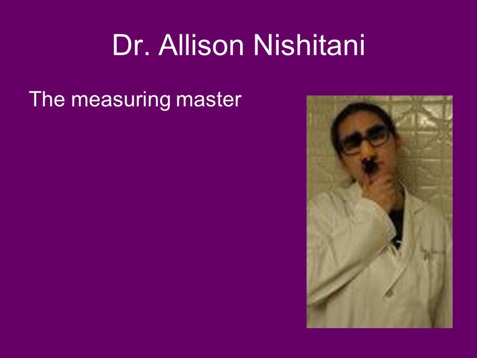 Dr. Allison Nishitani The measuring master