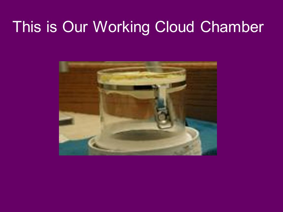 This is Our Working Cloud Chamber