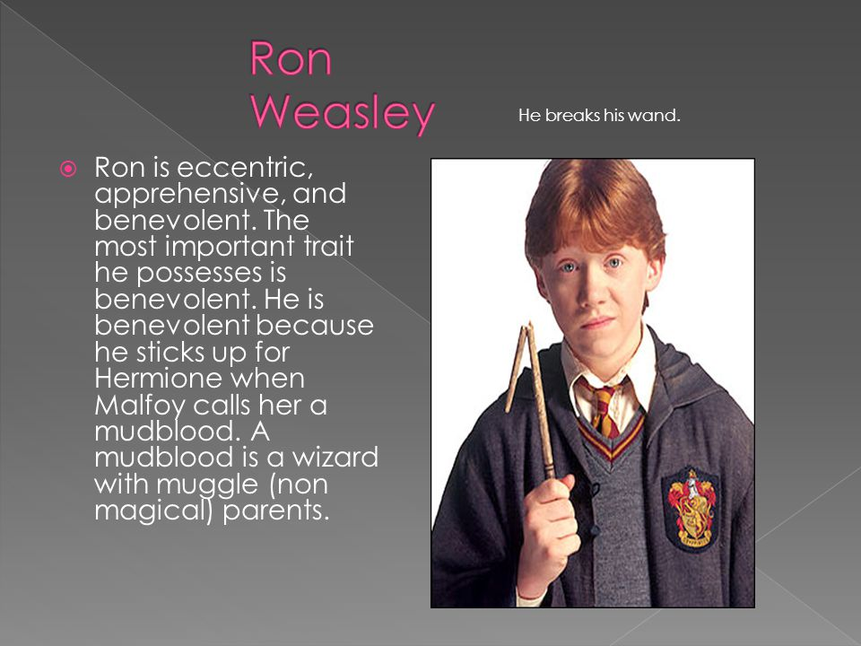  Ron is eccentric, apprehensive, and benevolent.