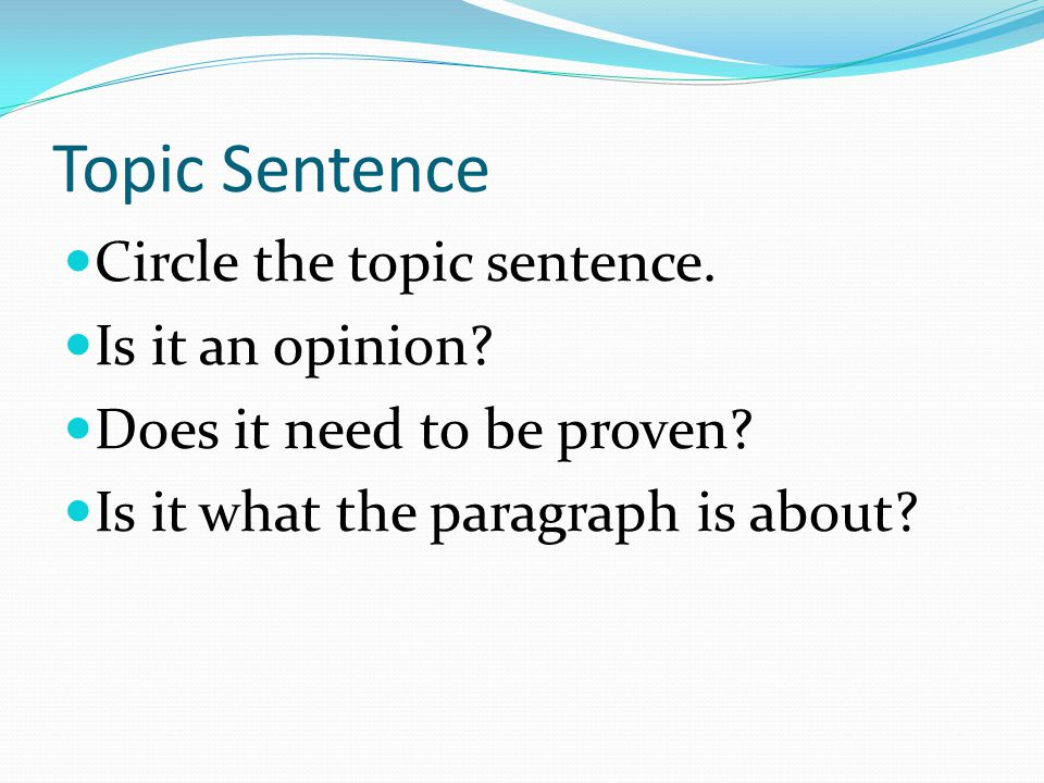 Topic Sentence Circle the topic sentence. Is it an opinion.