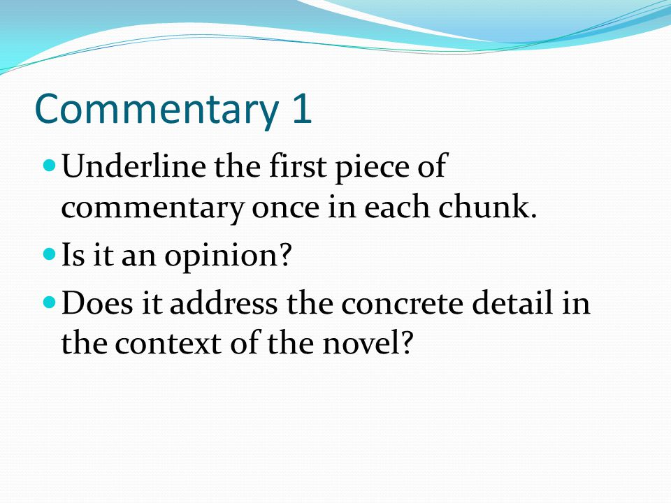 Commentary 1 Underline the first piece of commentary once in each chunk. Is it an opinion? Does it address the concrete detail in the context of the n