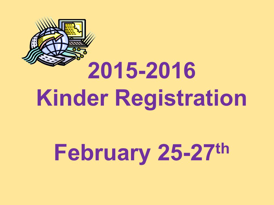 2015-2016 Kinder Registration February 25-27 th