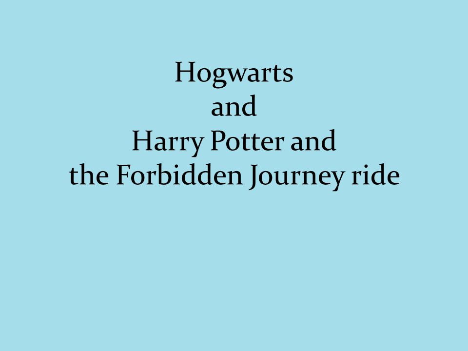 Hogwarts and Harry Potter and the Forbidden Journey ride