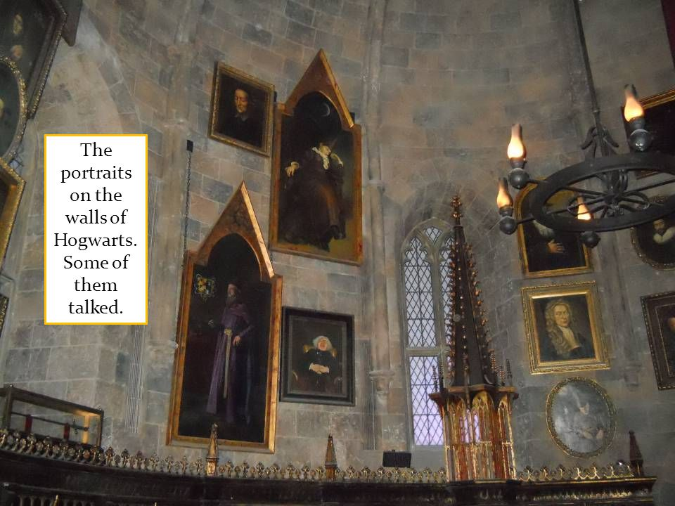 The portraits on the walls of Hogwarts. Some of them talked.