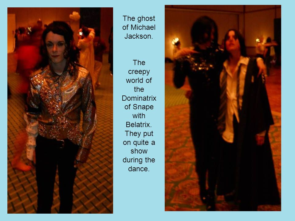 The ghost of Michael Jackson. The creepy world of the Dominatrix of Snape with Belatrix.