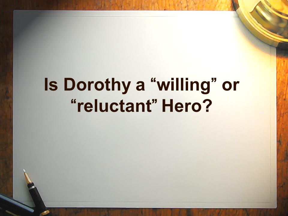 Is Dorothy a willing or reluctant Hero