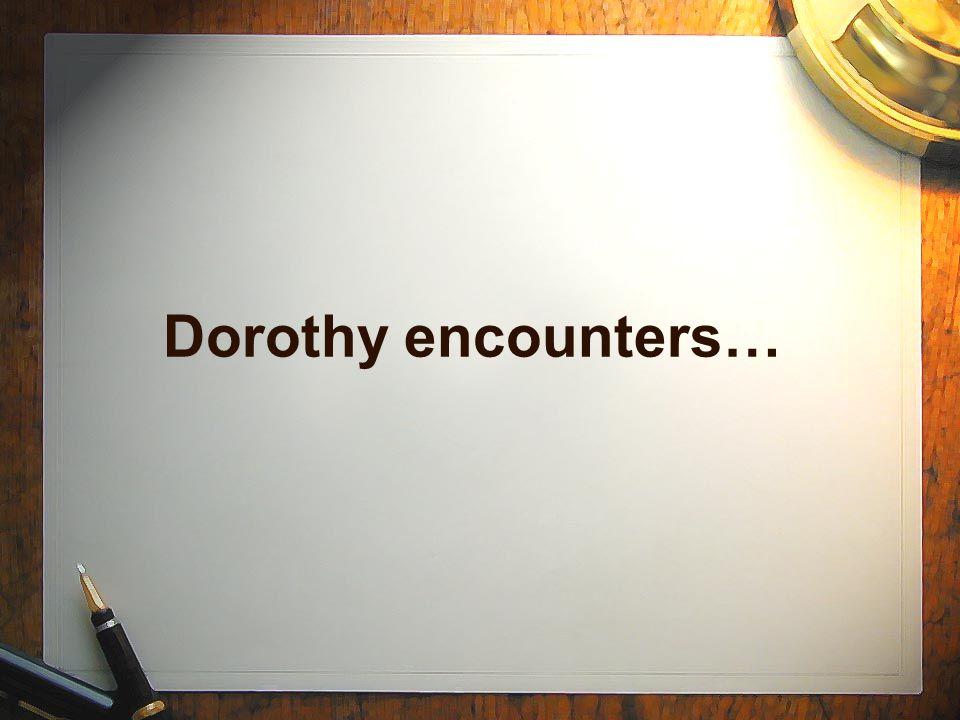 Dorothy encounters…