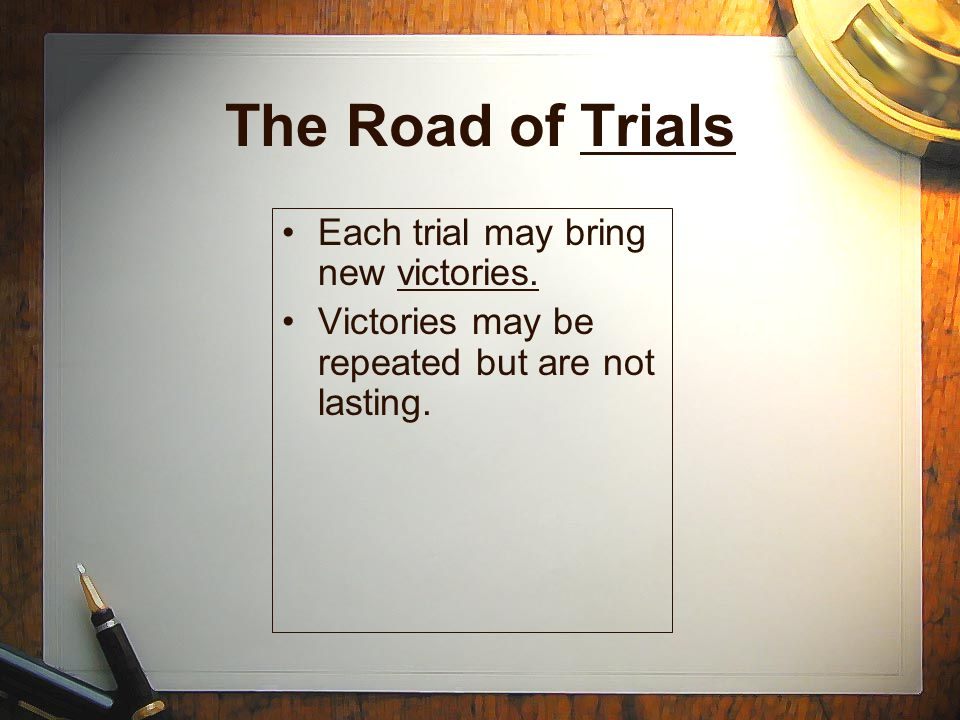 The Road of Trials Each trial may bring new victories.