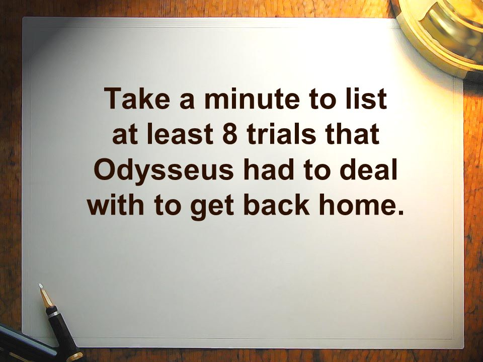 Take a minute to list at least 8 trials that Odysseus had to deal with to get back home.