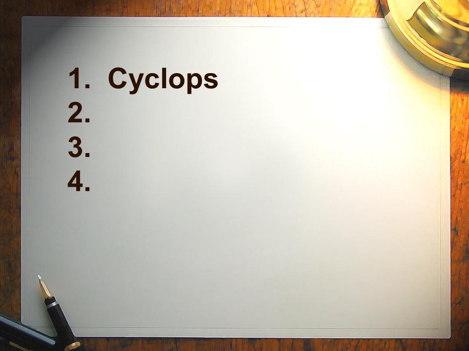 1. Cyclops 2. 3. 4.