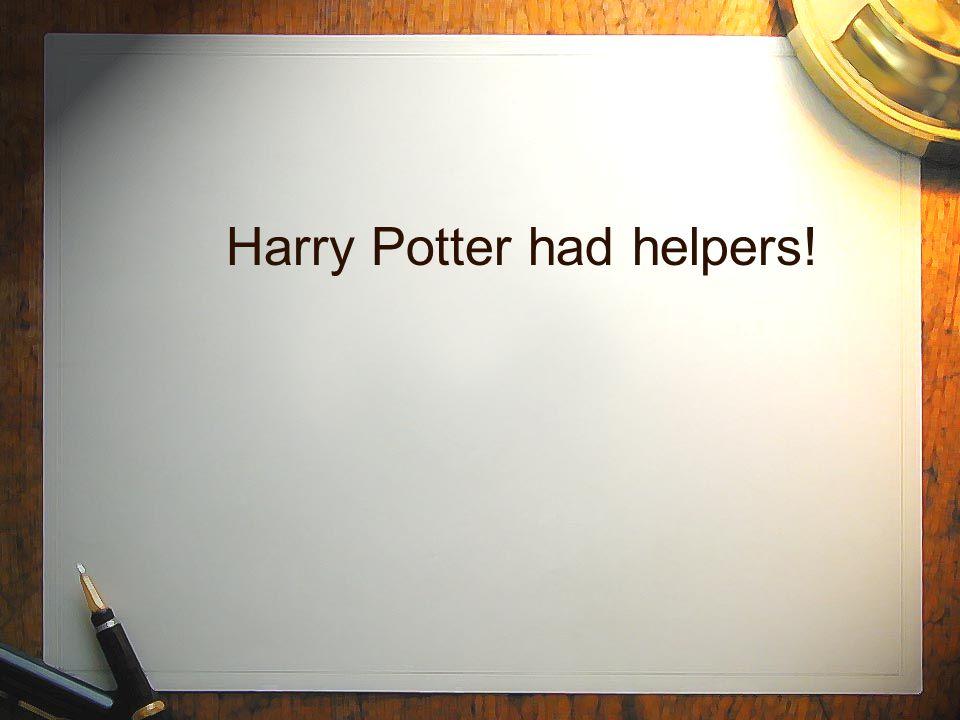 Harry Potter had helpers!
