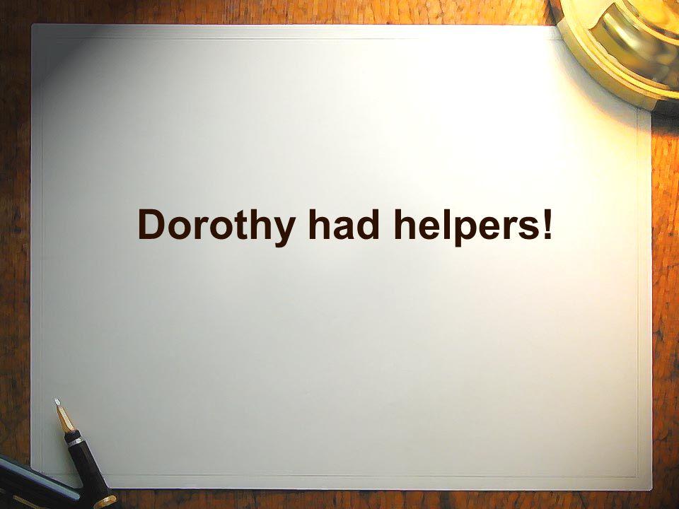 Dorothy had helpers!