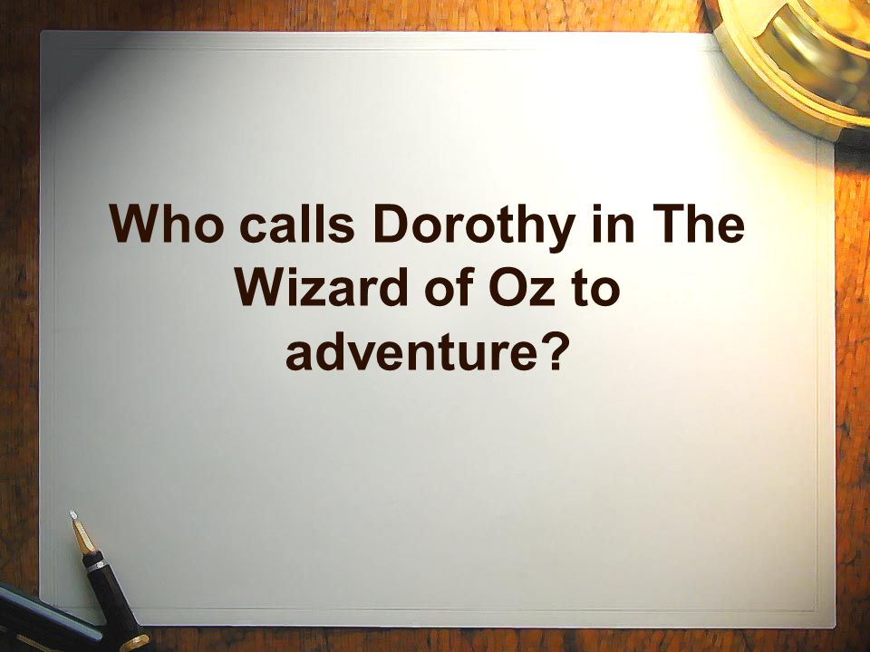 Who calls Dorothy in The Wizard of Oz to adventure
