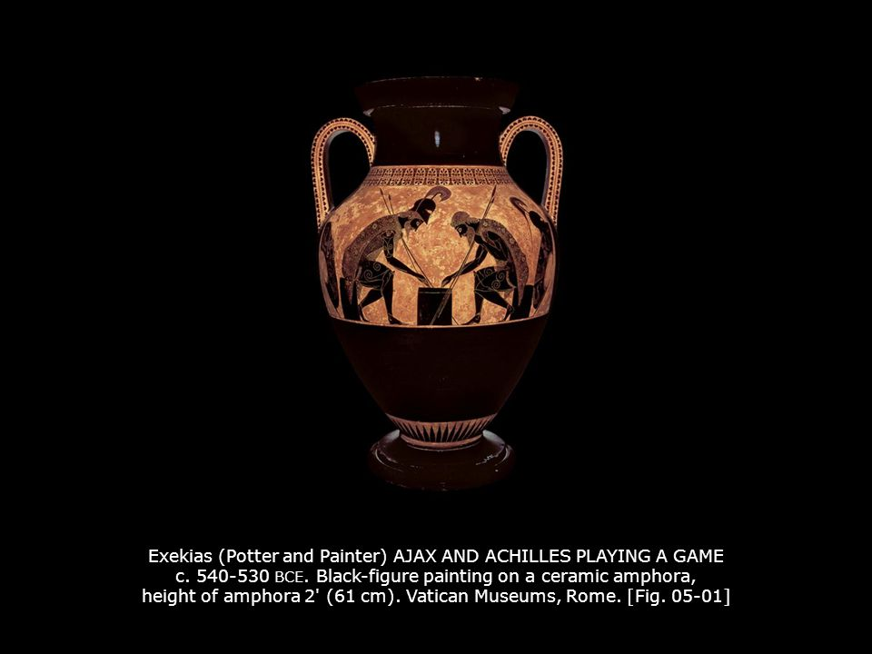 Exekias (Potter and Painter) AJAX AND ACHILLES PLAYING A GAME c. 540-530 BCE. Black-figure painting on a ceramic amphora, height of amphora 2' (61 cm)