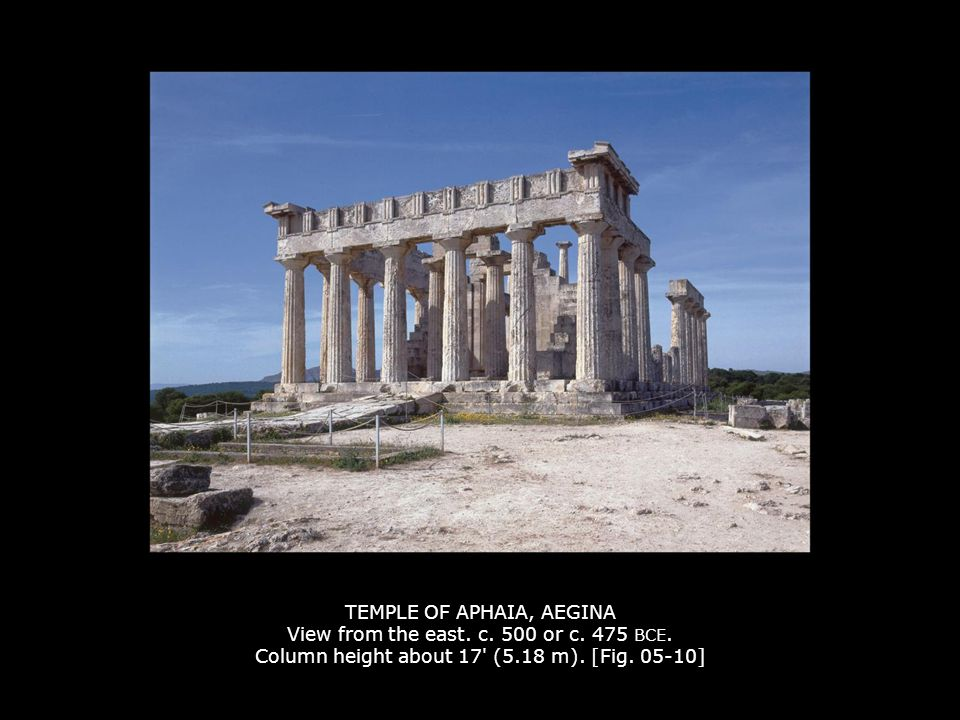 TEMPLE OF APHAIA, AEGINA View from the east. c. 500 or c. 475 BCE. Column height about 17' (5.18 m). [Fig. 05-10]