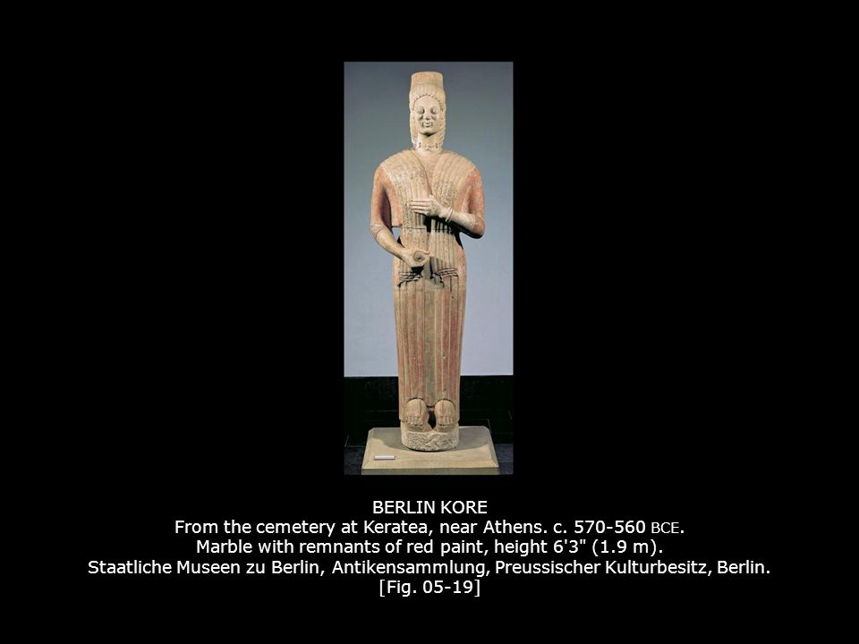 BERLIN KORE From the cemetery at Keratea, near Athens. c. 570-560 BCE. Marble with remnants of red paint, height 6'3