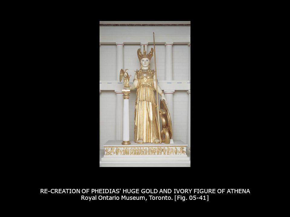 RE-CREATION OF PHEIDIAS' HUGE GOLD AND IVORY FIGURE OF ATHENA Royal Ontario Museum, Toronto. [Fig. 05-41]
