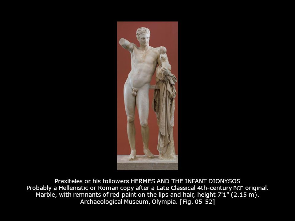 Praxiteles or his followers HERMES AND THE INFANT DIONYSOS Probably a Hellenistic or Roman copy after a Late Classical 4th-century BCE original. Marbl