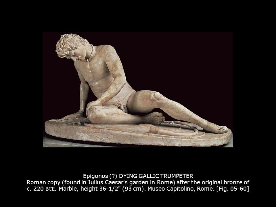 Epigonos (?) DYING GALLIC TRUMPETER Roman copy (found in Julius Caesar's garden in Rome) after the original bronze of c. 220 BCE. Marble, height 36-1/