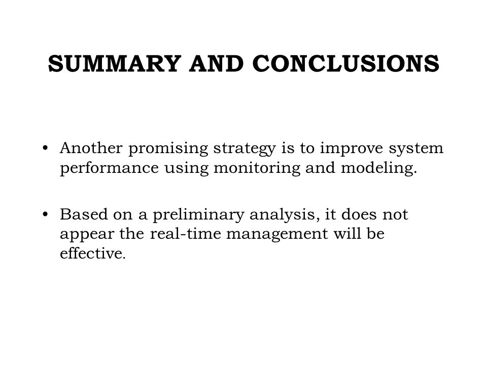 SUMMARY AND CONCLUSIONS Another promising strategy is to improve system performance using monitoring and modeling.