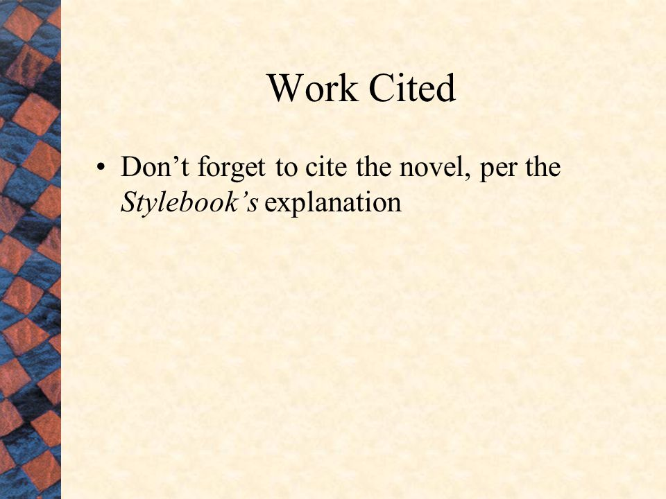 Work Cited Don't forget to cite the novel, per the Stylebook's explanation