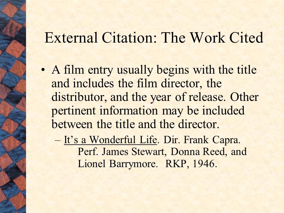 Work Cited, special If you are citing the contribution of a particular person with the film, then begin with that person's name.