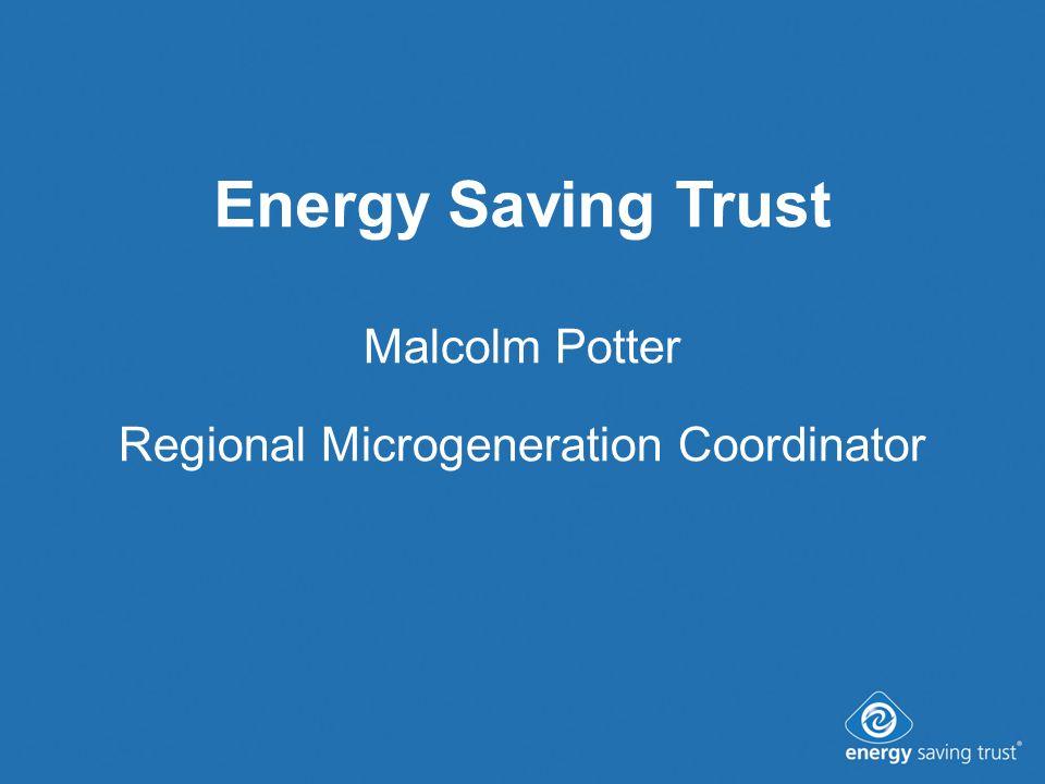 Energy Saving Trust Malcolm Potter Regional Microgeneration Coordinator