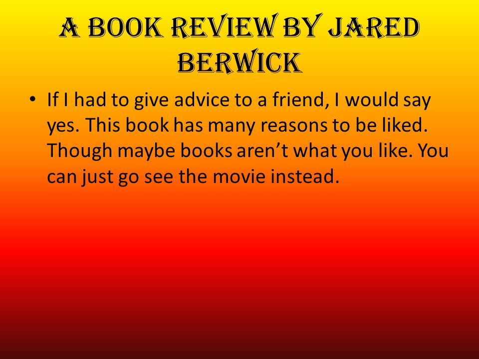 A book review by Jared Berwick If I had to give advice to a friend, I would say yes.