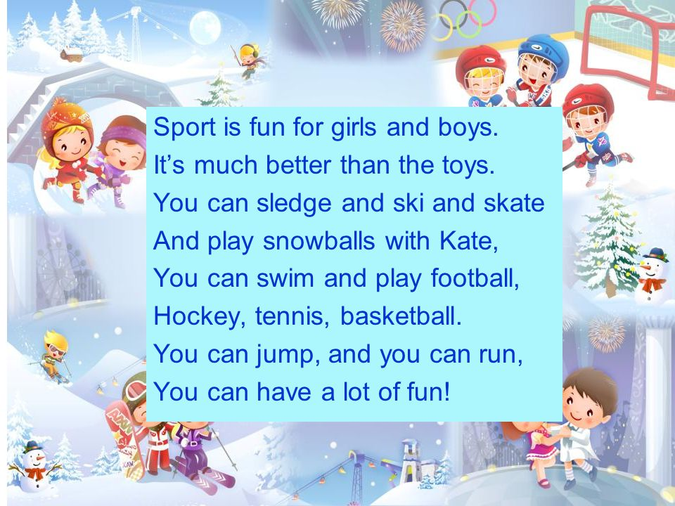 Sport is fun for girls and boys.It's much better than the toys.