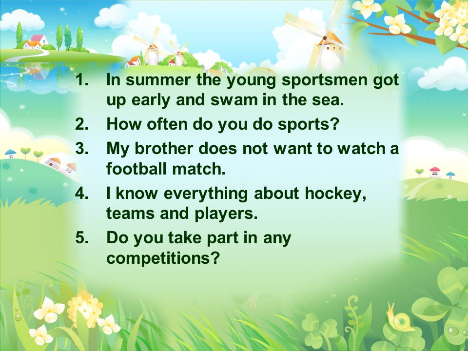 1.In summer the young sportsmen got up early and swam in the sea.