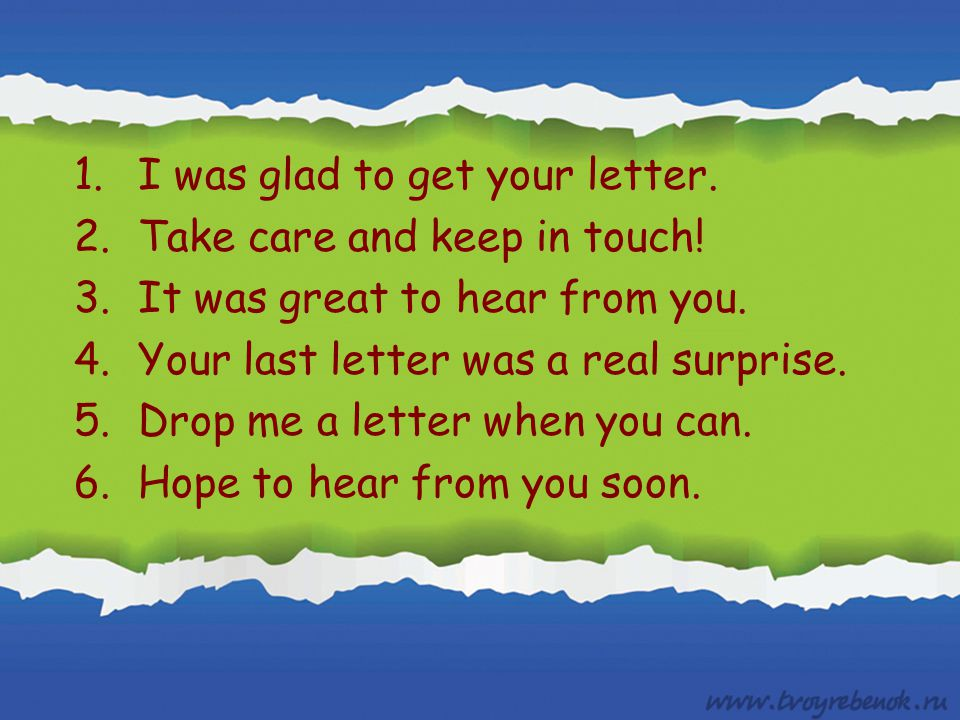 1.I was glad to get your letter.2.Take care and keep in touch.