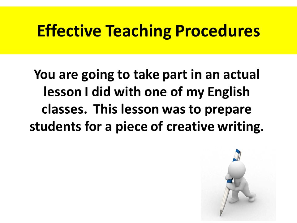 Effective Teaching Procedures You are going to take part in an actual lesson I did with one of my English classes.